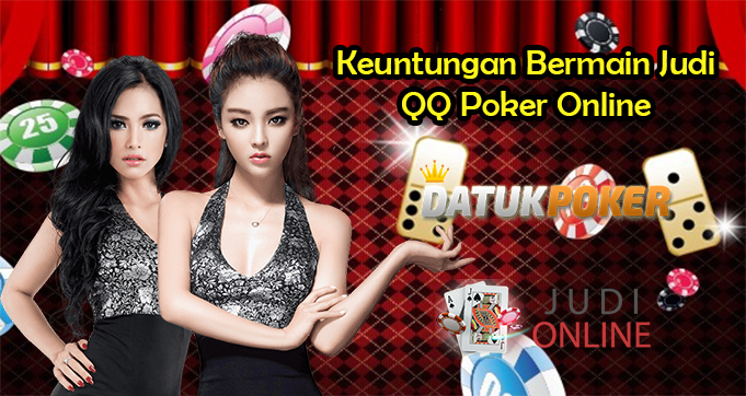 Keuntungan Bermain Judi QQ Poker Online
