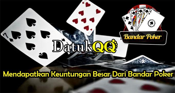 Mendapatkan Keuntungan Besar Dari Bandar Poker