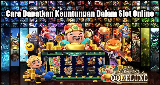 Cara Dapatkan Keuntungan Dalam Slot Online