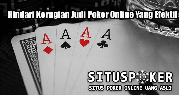 Hindari Kerugian Judi Poker Online Yang Efektif