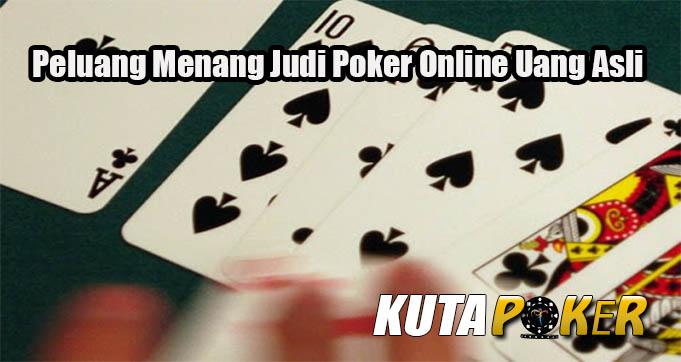 Peluang Menang Judi Poker Online Uang Asli